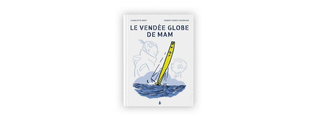 """Le Vendée Globe de Mam"" de Charlotte Mery et Hubert Poirot-Bourdain, 17 € - https://boutique.vendeeglobe.org"